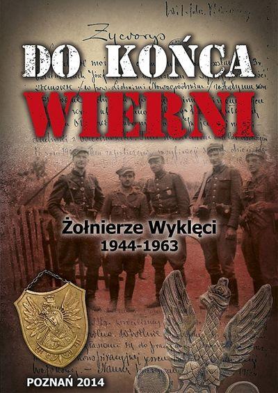 """""""Do końca wierni. Żołnierze Wyklęci 1944-1963"""""""